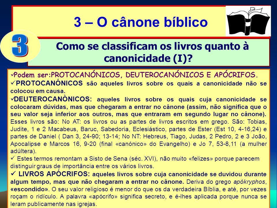 3 – O cânone bíblico Como se classificam os livros quanto à canonicidade (I)? Podem ser:PROTOCANÓNICOS, DEUTEROCANÓNICOS E APÓCRIFOS. PROTOCANÓNICOS s