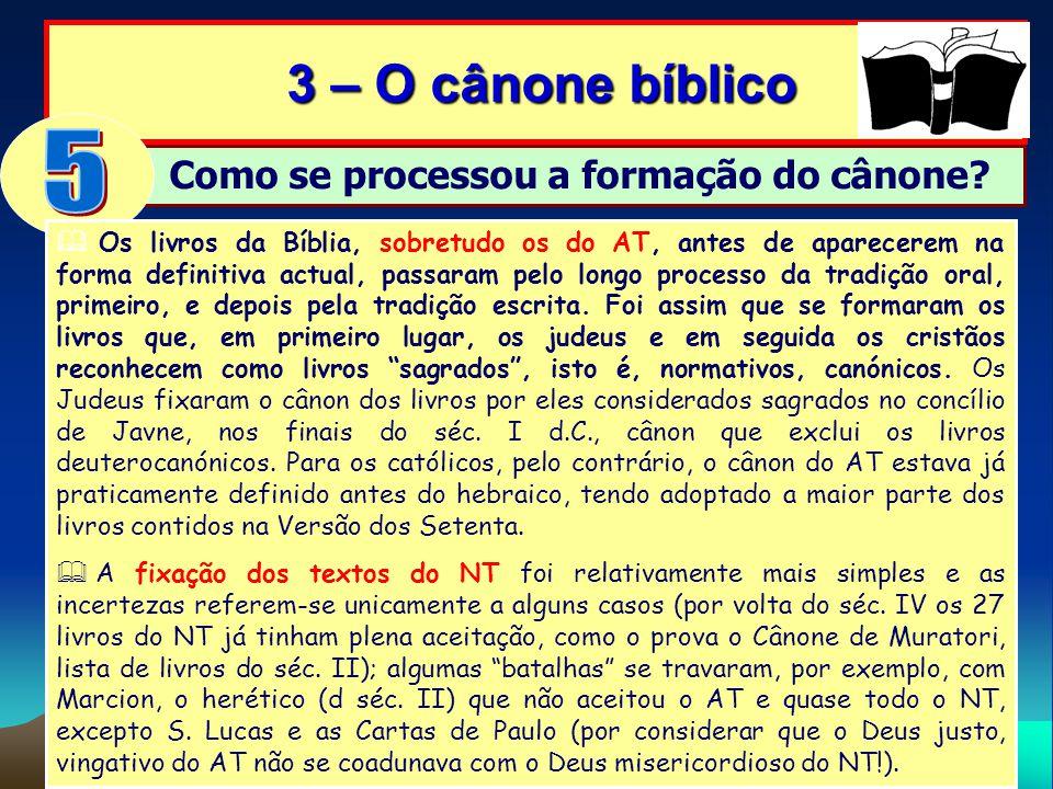 Como se processou a formação do cânone? 3 – O cânone bíblico 3 – O cânone bíblico Os livros da Bíblia, sobretudo os do AT, antes de aparecerem na form