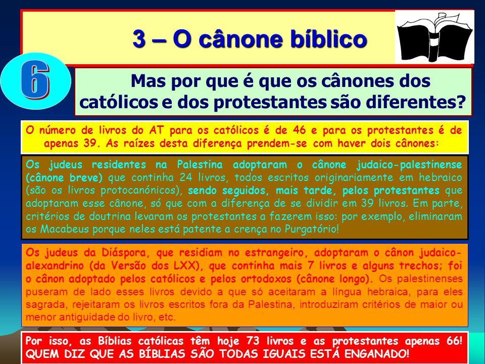 3 – O cânone bíblico 3 – O cânone bíblico O número de livros do AT para os católicos é de 46 e para os protestantes é de apenas 39. As raízes desta di