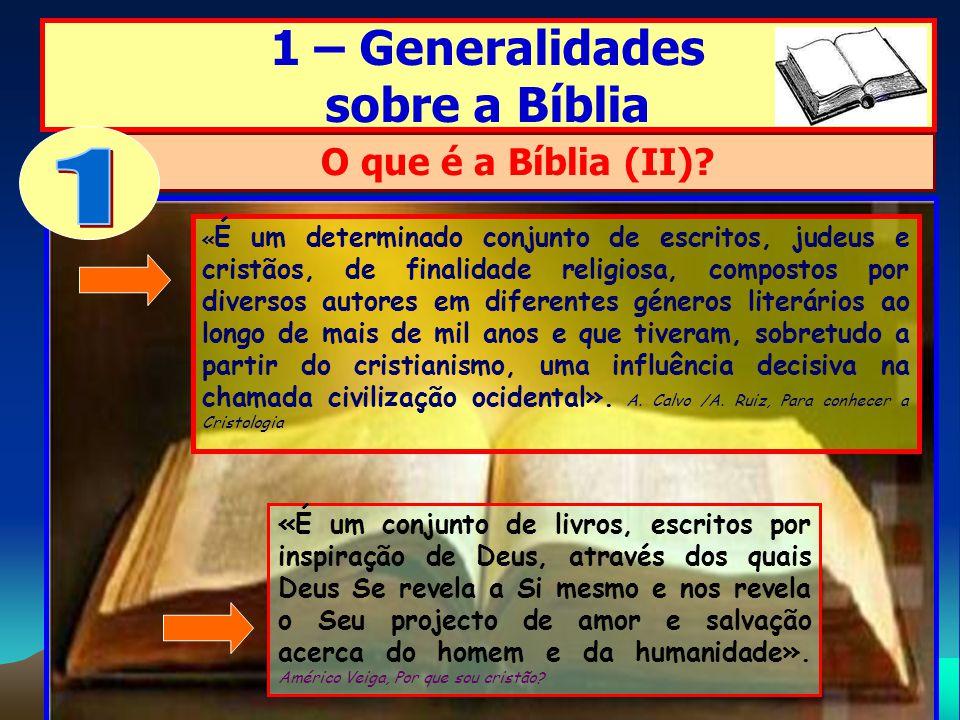 1 – Generalidades sobre a Bíblia « É um determinado conjunto de escritos, judeus e cristãos, de finalidade religiosa, compostos por diversos autores e