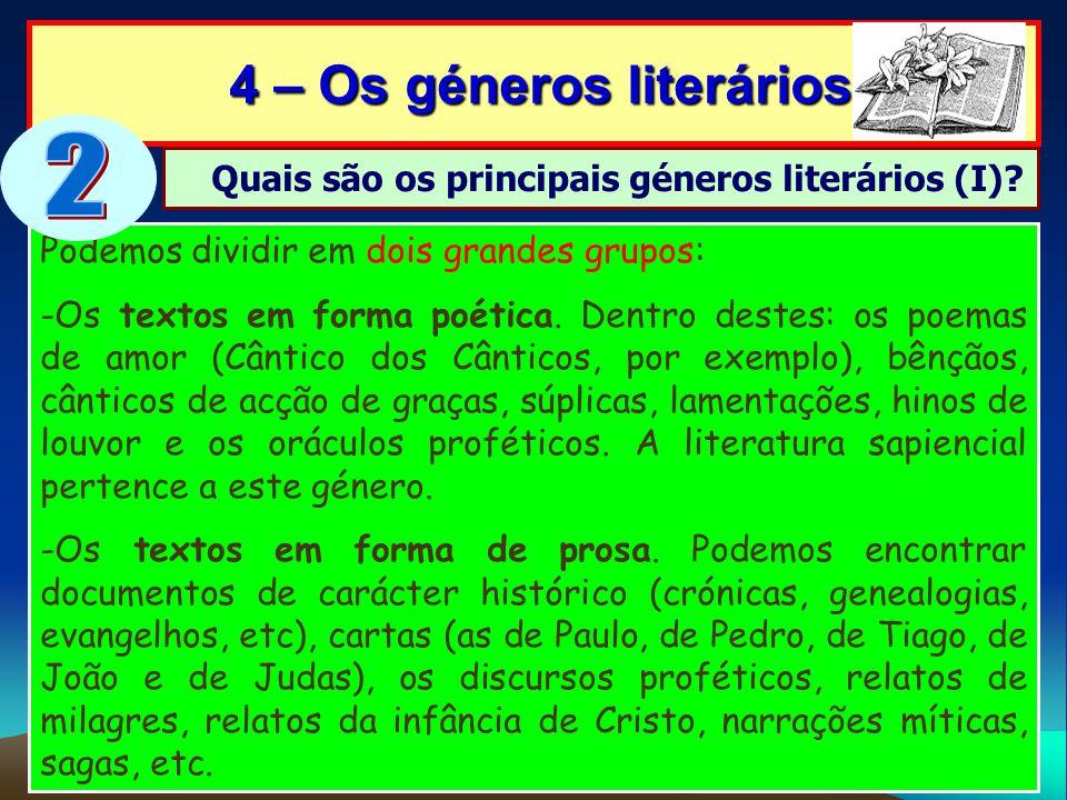 4 – Os géneros literários 4 – Os géneros literários Podemos dividir em dois grandes grupos: -Os textos em forma poética. Dentro destes: os poemas de a