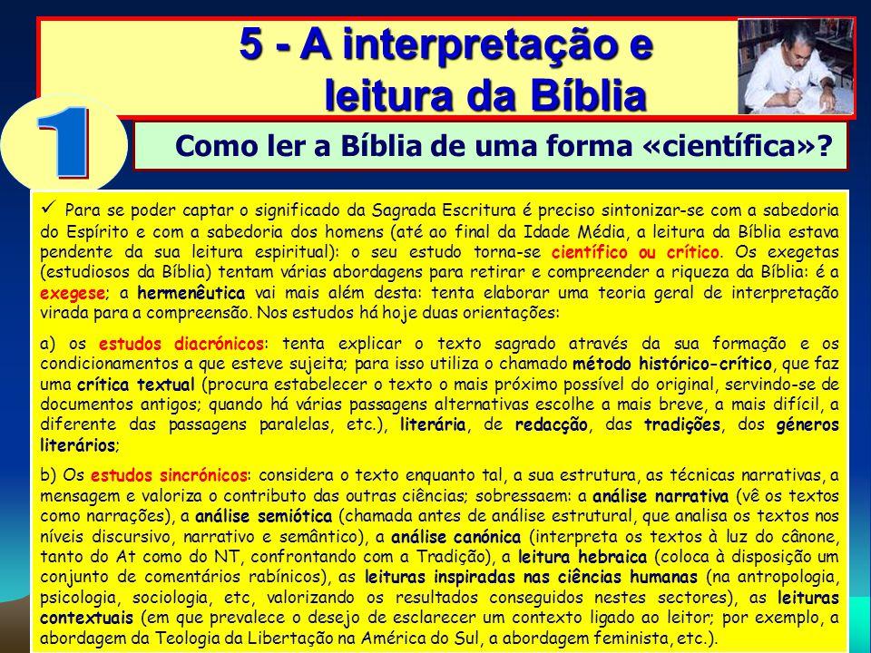 5 - A interpretação e leitura da Bíblia Como ler a Bíblia de uma forma «científica»? Para se poder captar o significado da Sagrada Escritura é preciso