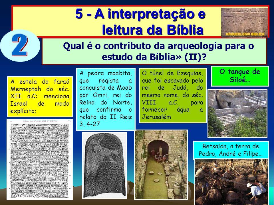 A estela do faraó Merneptah do séc. XII a.C: menciona Israel de modo explícito; O túnel de Ezequias, que foi escavado pelo rei de Judá, do mesmo nome,