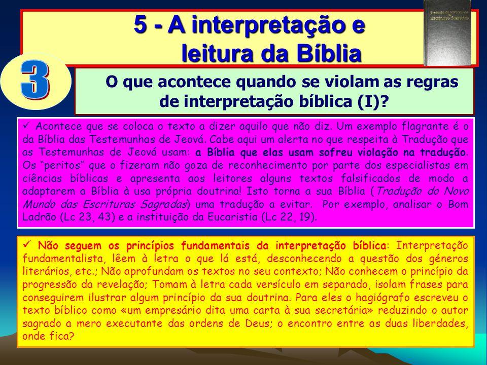 5 - A interpretação e leitura da Bíblia O que acontece quando se violam as regras de interpretação bíblica (I)? Acontece que se coloca o texto a dizer