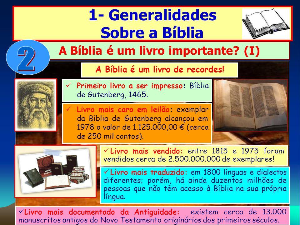 1- Generalidades Sobre a Bíblia A Bíblia é um livro importante? (I) A Bíblia é um livro de recordes! Primeiro livro a ser impresso: Bíblia de Gutenber