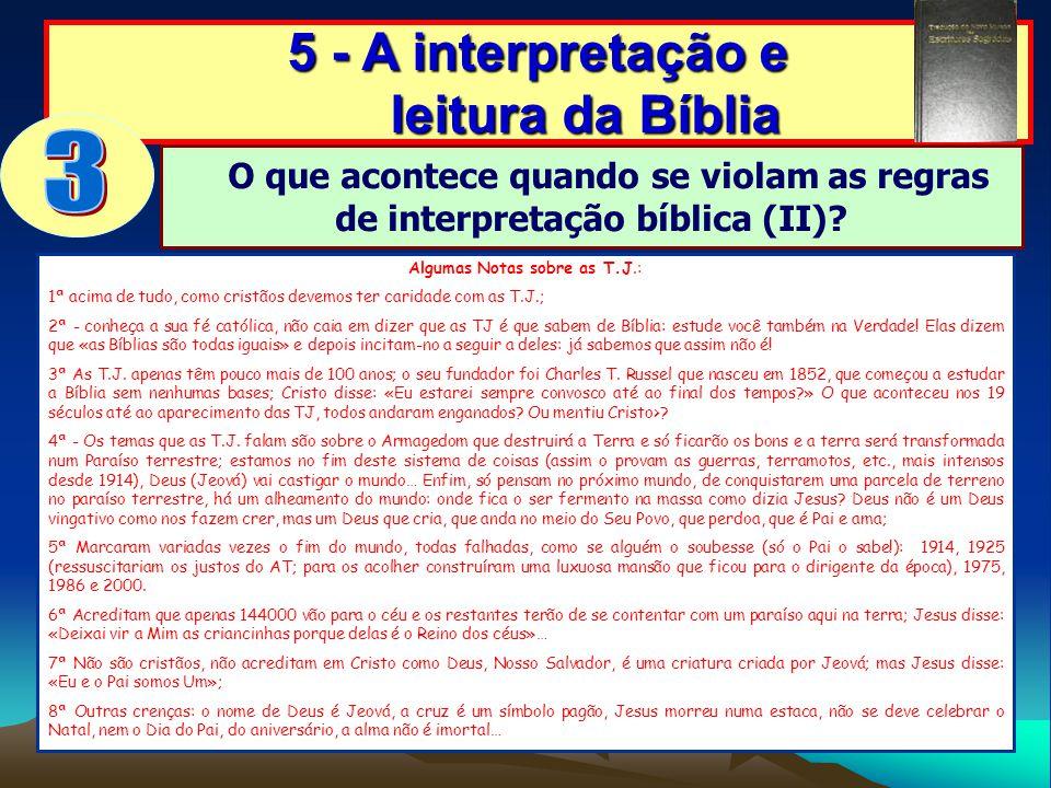 5 - A interpretação e leitura da Bíblia O que acontece quando se violam as regras de interpretação bíblica (II)? Algumas Notas sobre as T.J.: 1ª acima