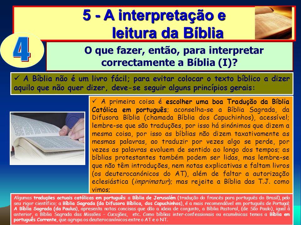 5 - A interpretação e leitura da Bíblia A Bíblia não é um livro fácil; para evitar colocar o texto bíblico a dizer aquilo que não quer dizer, deve-se
