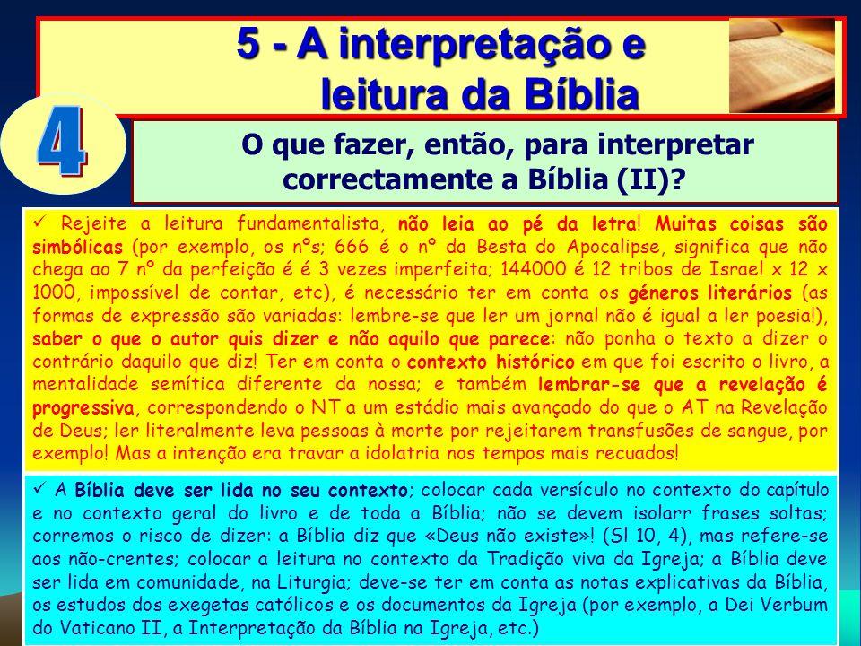 5 - A interpretação e leitura da Bíblia Rejeite a leitura fundamentalista, não leia ao pé da letra! Muitas coisas são simbólicas (por exemplo, os nºs;