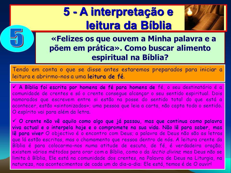 5 - A interpretação e leitura da Bíblia «Felizes os que ouvem a Minha palavra e a põem em prática». Como buscar alimento espiritual na Bíblia? Tendo e