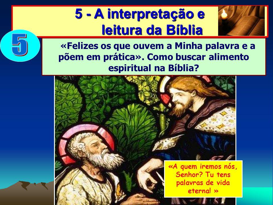 5 - A interpretação e leitura da Bíblia «Felizes os que ouvem a Minha palavra e a põem em prática». Como buscar alimento espiritual na Bíblia? «A quem