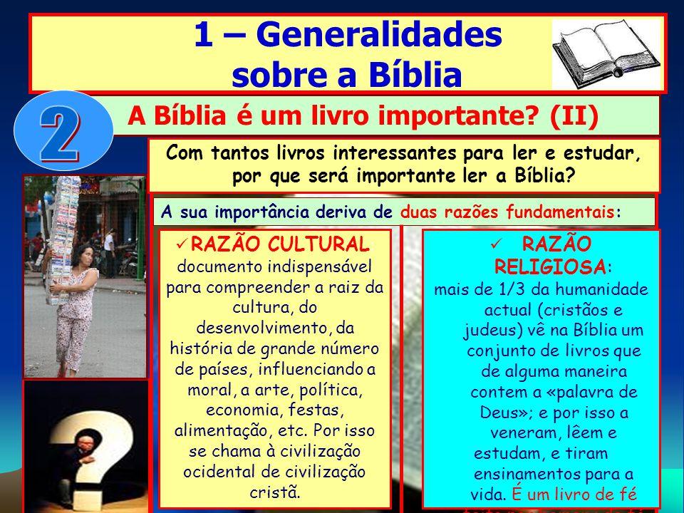 1 – Generalidades sobre a Bíblia Com tantos livros interessantes para ler e estudar, por que será importante ler a Bíblia? A Bíblia é um livro importa