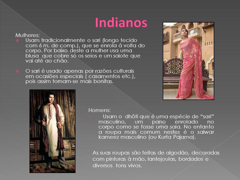 Mulheres: Usam tradicionalmente o sari (longo tecido com 6 m. de comp.), que se enrola á volta do corpo. Por baixo deste a mulher usa uma blusa que co