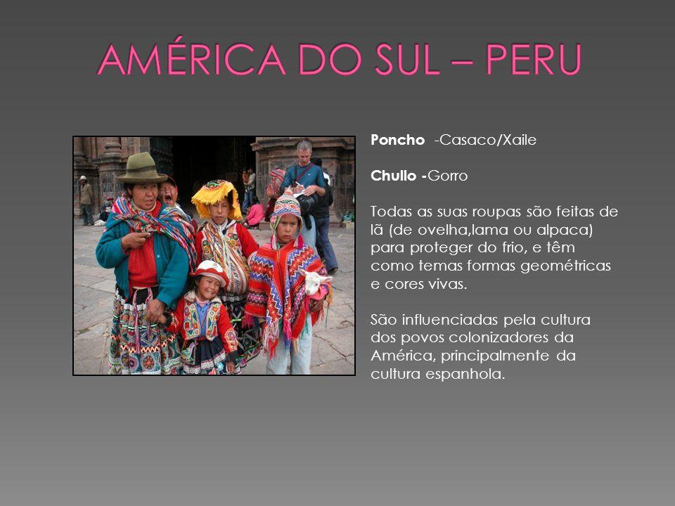Poncho -Casaco/Xaile Chullo - Gorro Todas as suas roupas são feitas de lã (de ovelha,lama ou alpaca) para proteger do frio, e têm como temas formas ge