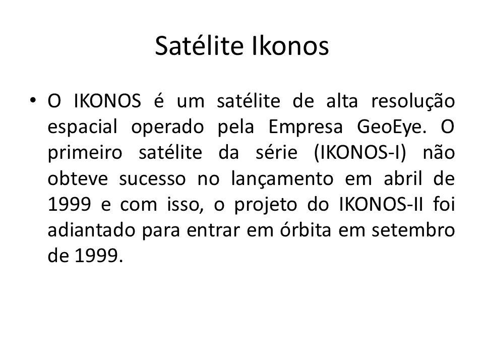 Satélite Ikonos O IKONOS é um satélite de alta resolução espacial operado pela Empresa GeoEye. O primeiro satélite da série (IKONOS-I) não obteve suce