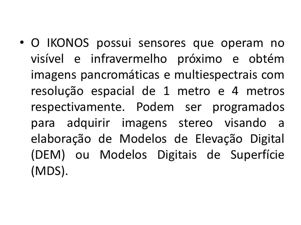 O IKONOS possui sensores que operam no visível e infravermelho próximo e obtém imagens pancromáticas e multiespectrais com resolução espacial de 1 met