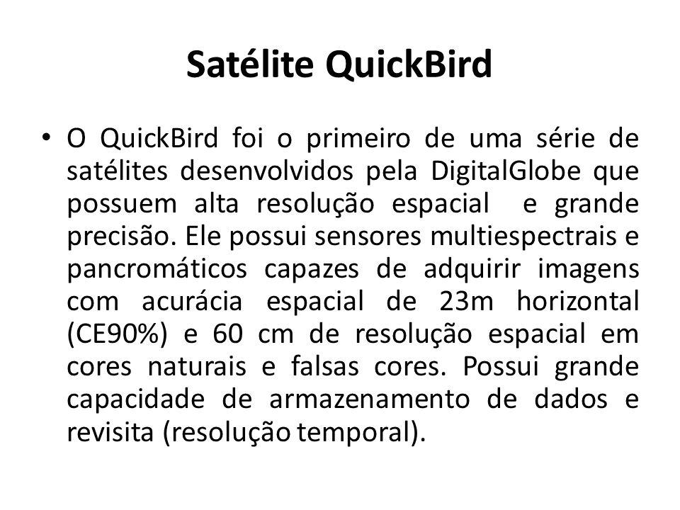 Satélite QuickBird O QuickBird foi o primeiro de uma série de satélites desenvolvidos pela DigitalGlobe que possuem alta resolução espacial e grande p