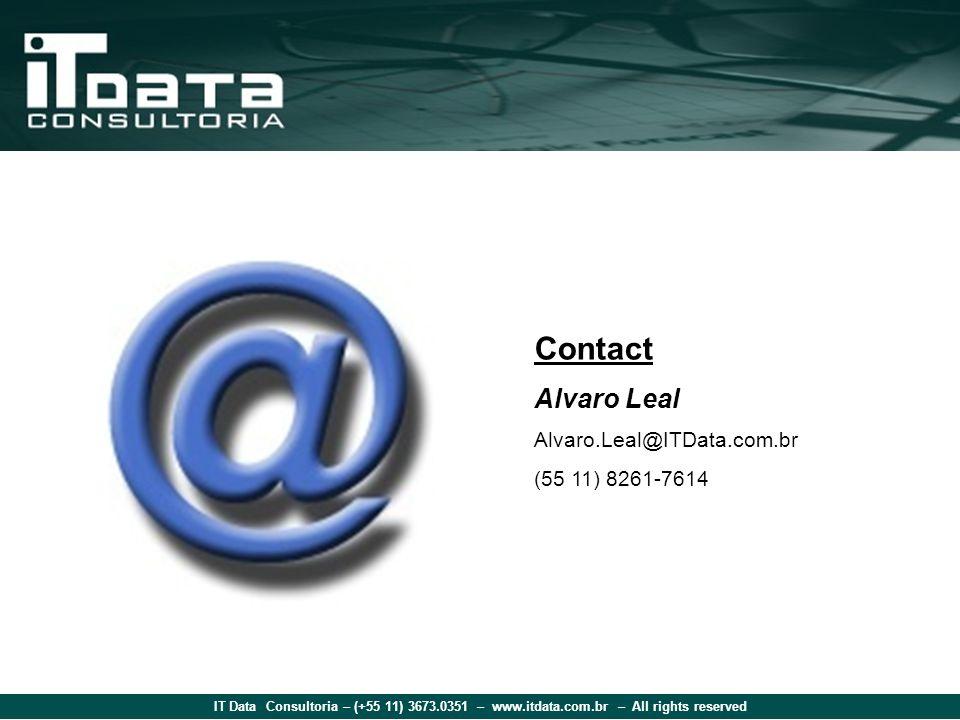 IT Data Consultoria – (+55 11) 3673.0351 – www.itdata.com.br – All rights reserved Contact Alvaro Leal Alvaro.Leal@ITData.com.br (55 11) 8261-7614