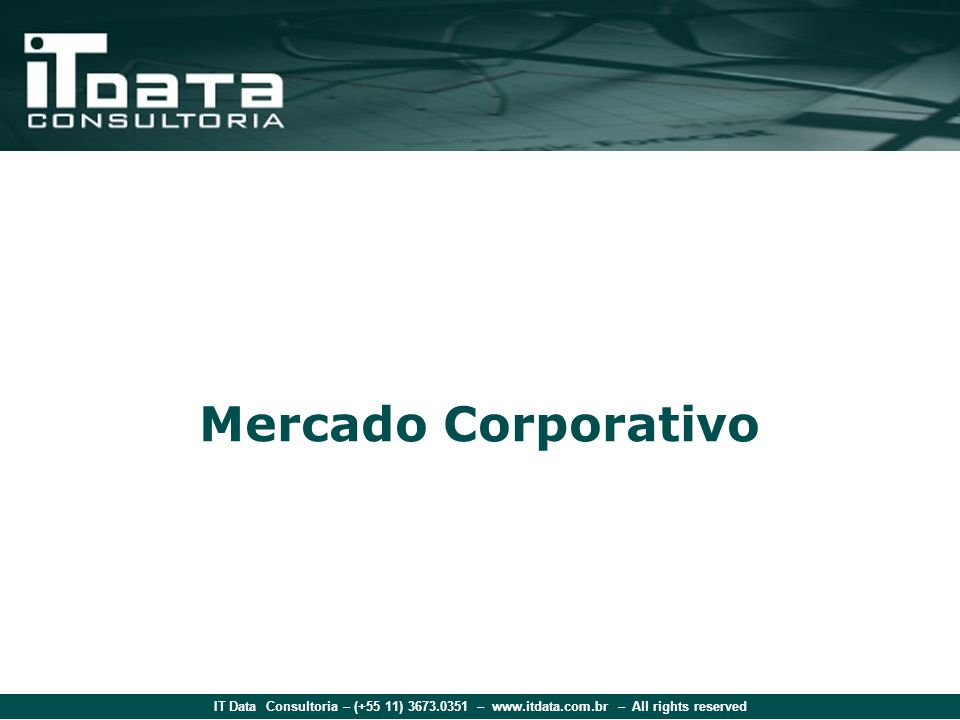 IT Data Consultoria – (+55 11) 3673.0351 – www.itdata.com.br – All rights reserved Contact Alvaro Leal Alvaro.Leal@ITData.com.br (55 11) 8261-7614