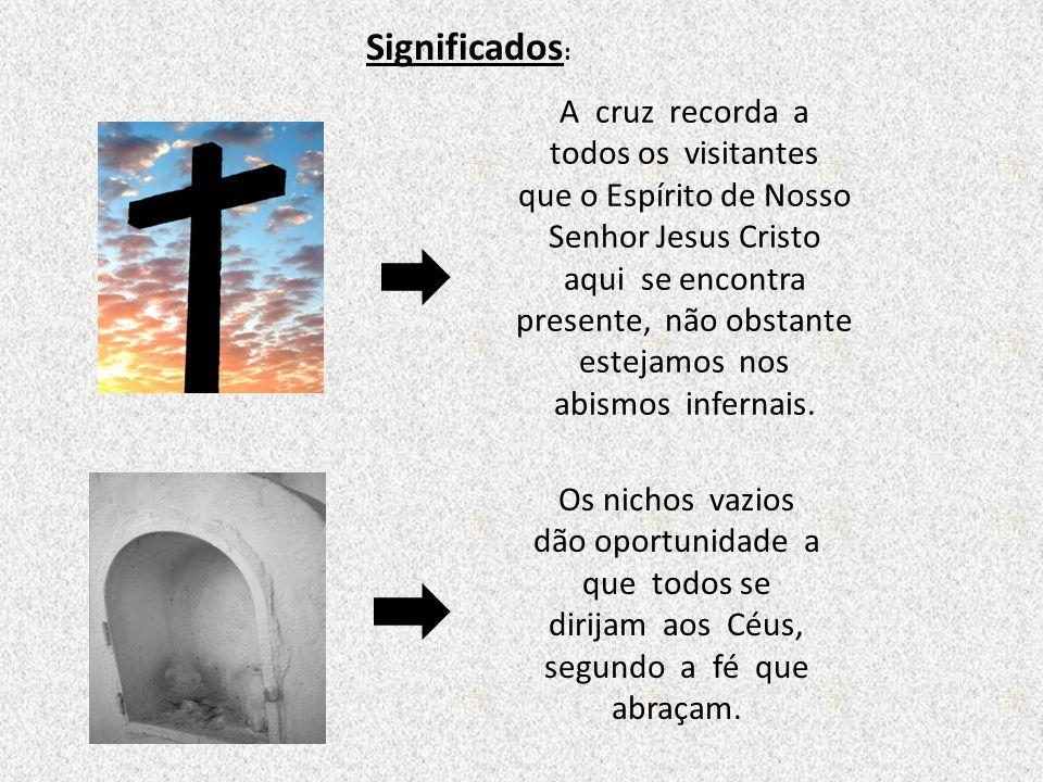 A cruz recorda a todos os visitantes que o Espírito de Nosso Senhor Jesus Cristo aqui se encontra presente, não obstante estejamos nos abismos inferna