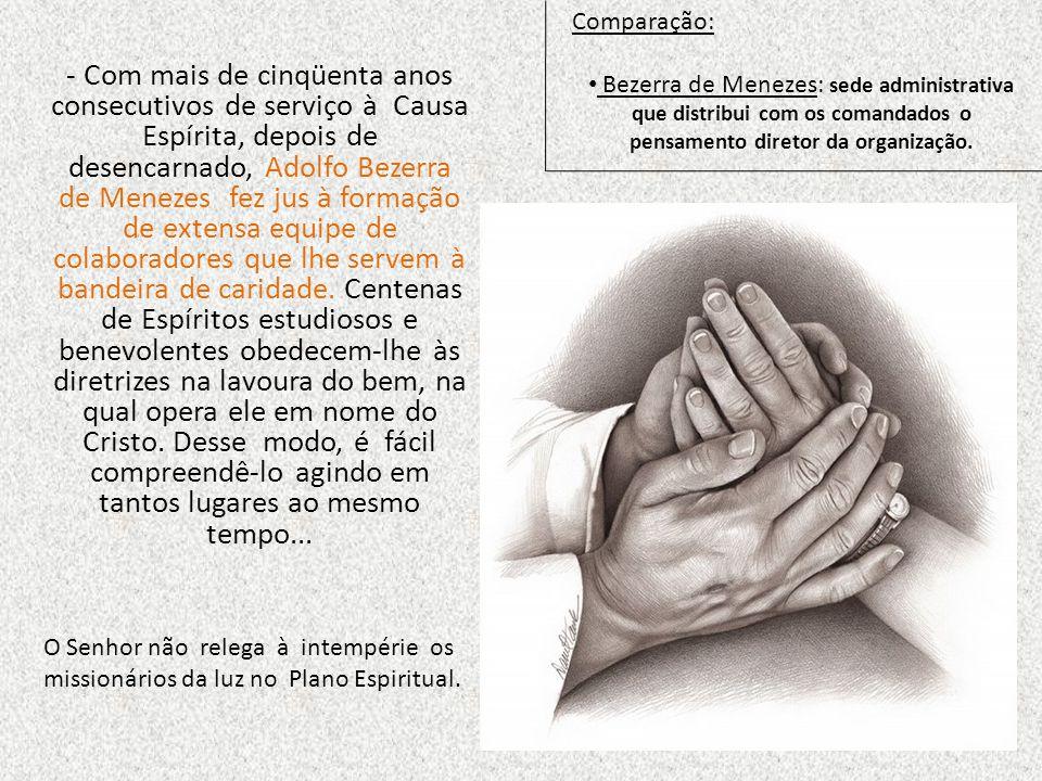 - Com mais de cinqüenta anos consecutivos de serviço à Causa Espírita, depois de desencarnado, Adolfo Bezerra de Menezes fez jus à formação de extensa