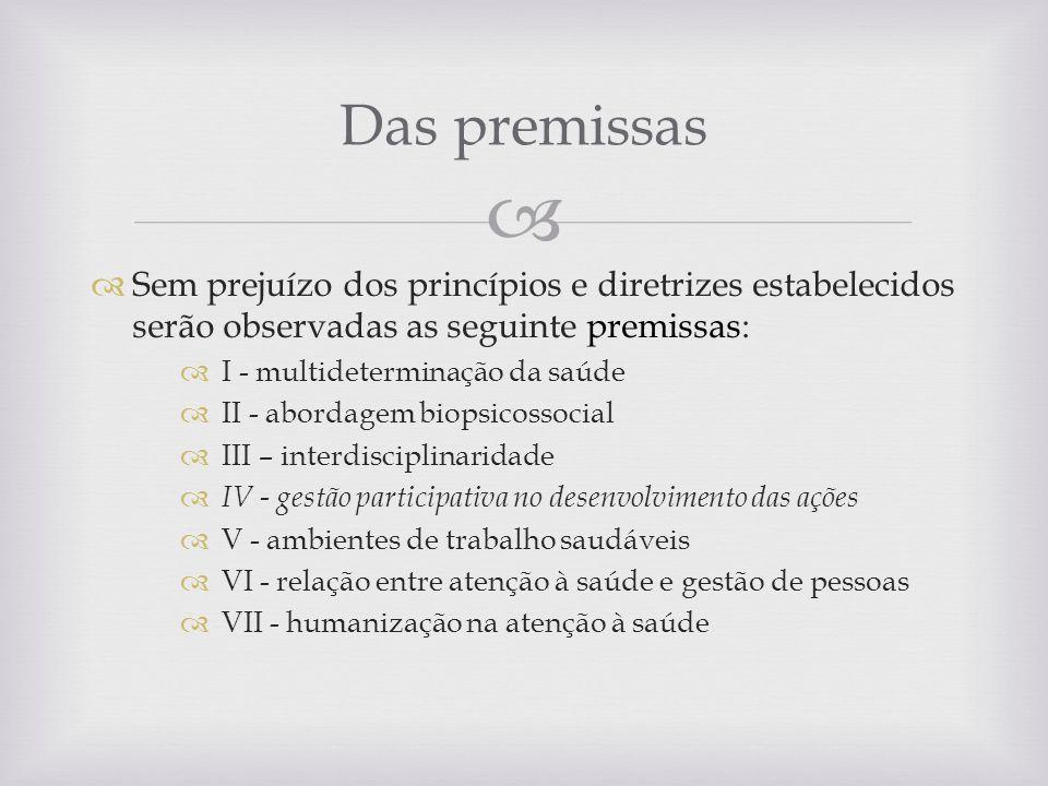 Sem prejuízo dos princípios e diretrizes estabelecidos serão observadas as seguinte premissas: I - multideterminação da saúde II - abordagem biopsicos