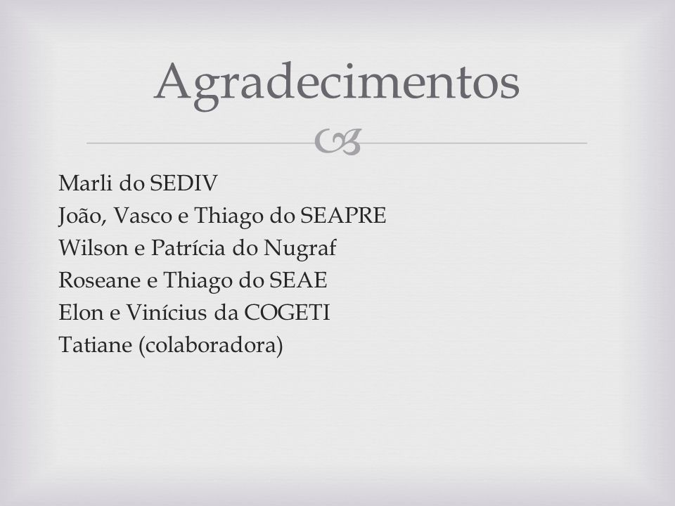Marli do SEDIV João, Vasco e Thiago do SEAPRE Wilson e Patrícia do Nugraf Roseane e Thiago do SEAE Elon e Vinícius da COGETI Tatiane (colaboradora) Ag