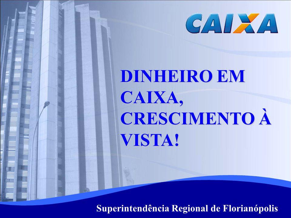 1 DINHEIRO EM CAIXA, CRESCIMENTO À VISTA! Superintendência Regional de Florianópolis