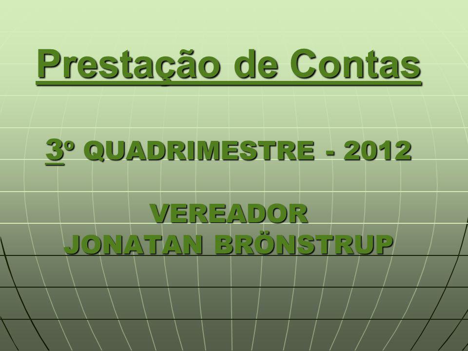 Prestação de Contas 3 º QUADRIMESTRE - 2012 VEREADOR JONATAN BRÖNSTRUP