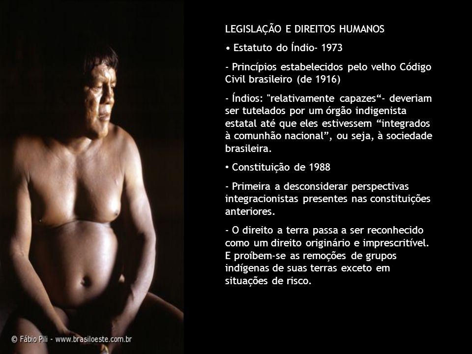 LEGISLAÇÃO E DIREITOS HUMANOS Estatuto do Índio- 1973 - Princípios estabelecidos pelo velho Código Civil brasileiro (de 1916) - Índios: