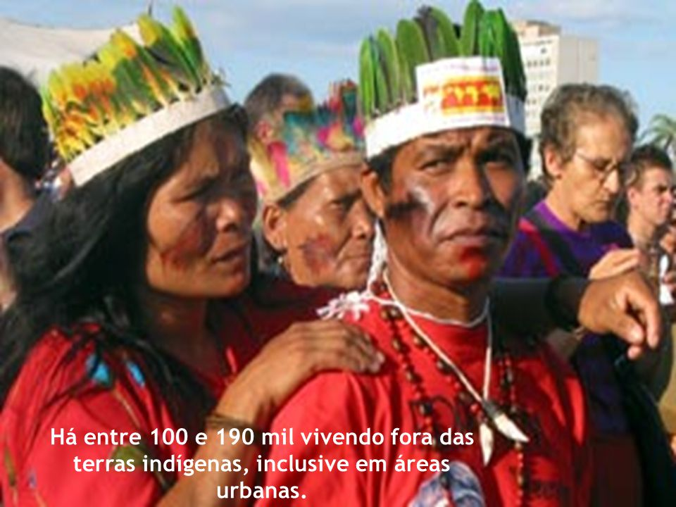 Há entre 100 e 190 mil vivendo fora das terras indígenas, inclusive em áreas urbanas.