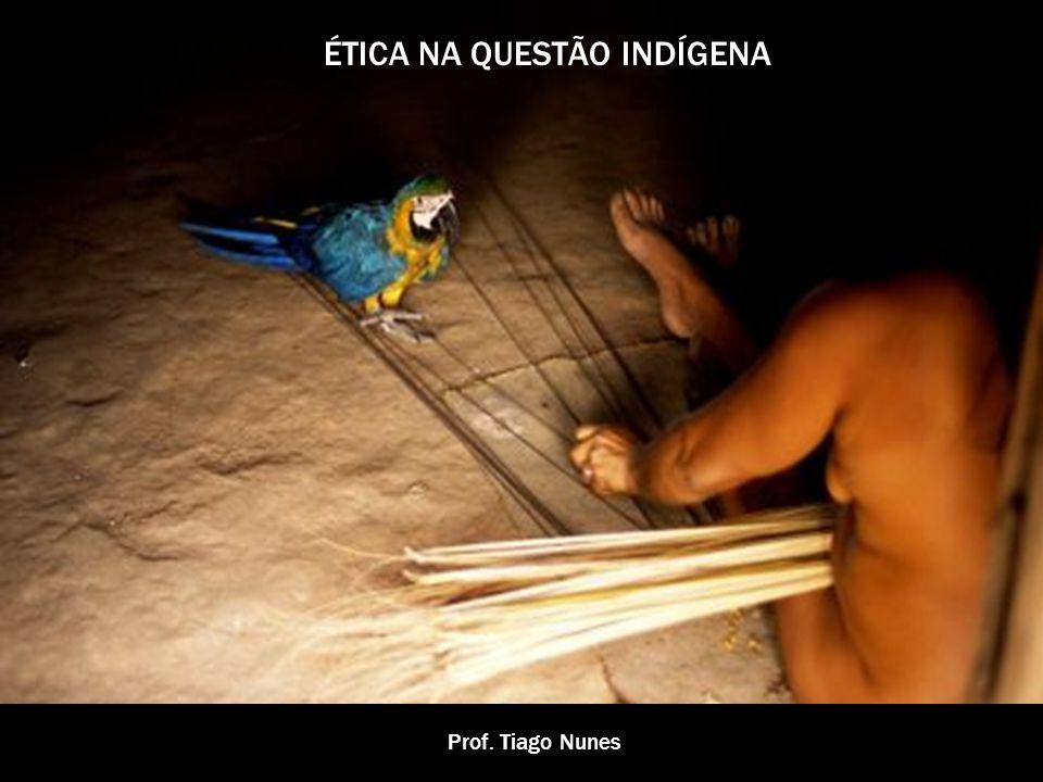 ÉTICA NA QUESTÃO INDÍGENA Prof. Tiago Nunes