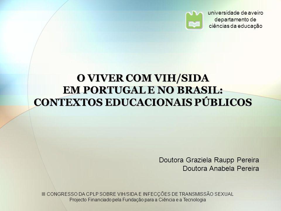 Doutora Graziela Raupp Pereira Doutora Anabela Pereira O VIVER COM VIH/SIDA EM PORTUGAL E NO BRASIL: CONTEXTOS EDUCACIONAIS PÚBLICOS universidade de a