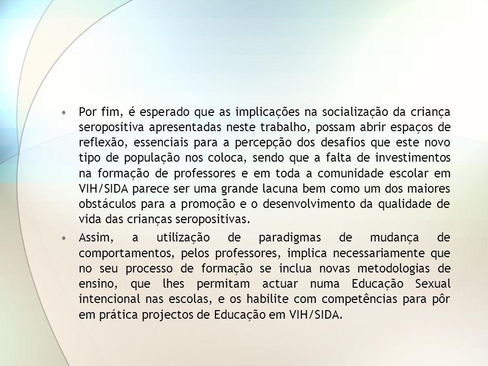 Por fim, é esperado que as implicações na socialização da criança seropositiva apresentadas neste trabalho, possam abrir espaços de reflexão, essencia