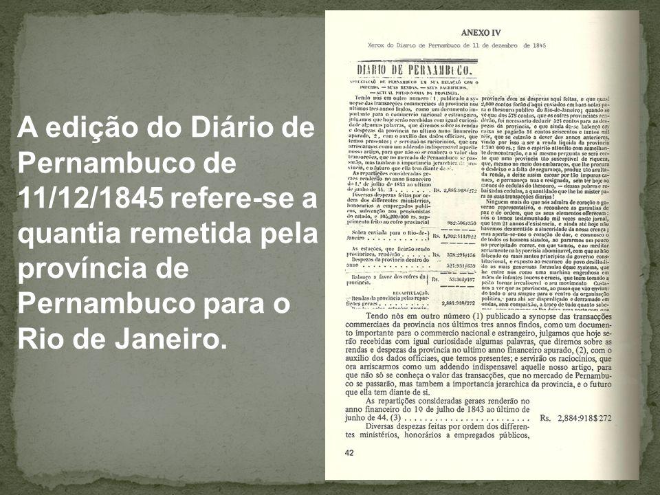 A edição do Diário de Pernambuco de 11/12/1845 refere-se a quantia remetida pela província de Pernambuco para o Rio de Janeiro.