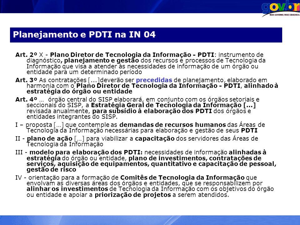 Planejamento e PDTI na IN 04 Art. 2º X - Plano Diretor de Tecnologia da Informação - PDTI: instrumento de diagnóstico, planejamento e gestão dos recur