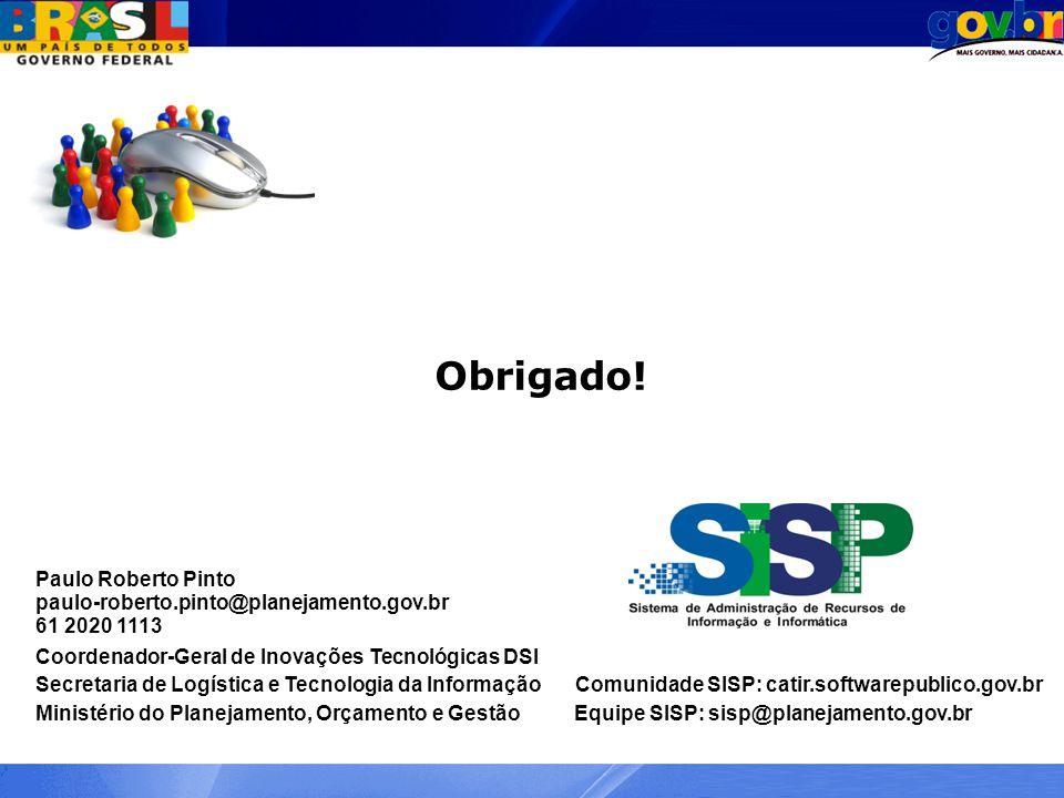 Obrigado! Paulo Roberto Pinto paulo-roberto.pinto@planejamento.gov.br 61 2020 1113 Coordenador-Geral de Inovações Tecnológicas DSI Secretaria de Logís