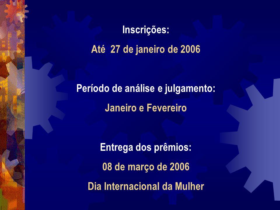 Inscrições: Até 27 de janeiro de 2006 Período de análise e julgamento: Janeiro e Fevereiro Entrega dos prêmios: 08 de março de 2006 Dia Internacional