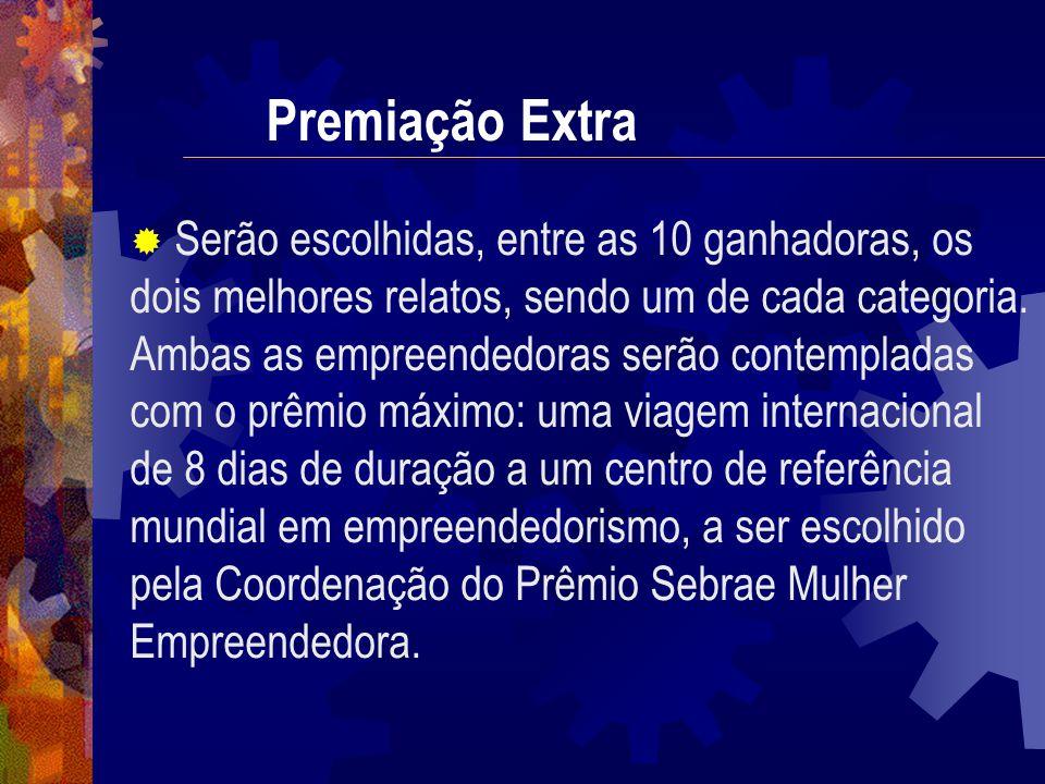 Premiação Extra Serão escolhidas, entre as 10 ganhadoras, os dois melhores relatos, sendo um de cada categoria. Ambas as empreendedoras serão contempl