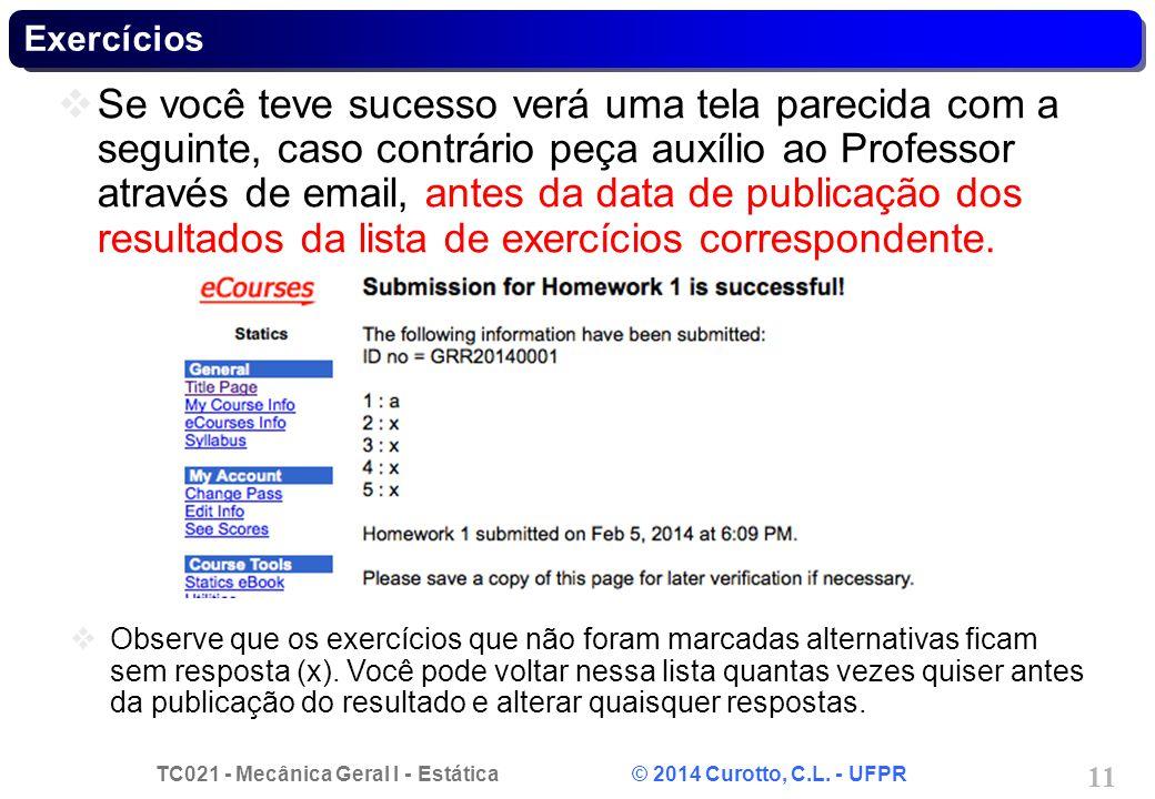 TC021 - Mecânica Geral I - Estática © 2014 Curotto, C.L. - UFPR 11 Exercícios Se você teve sucesso verá uma tela parecida com a seguinte, caso contrár