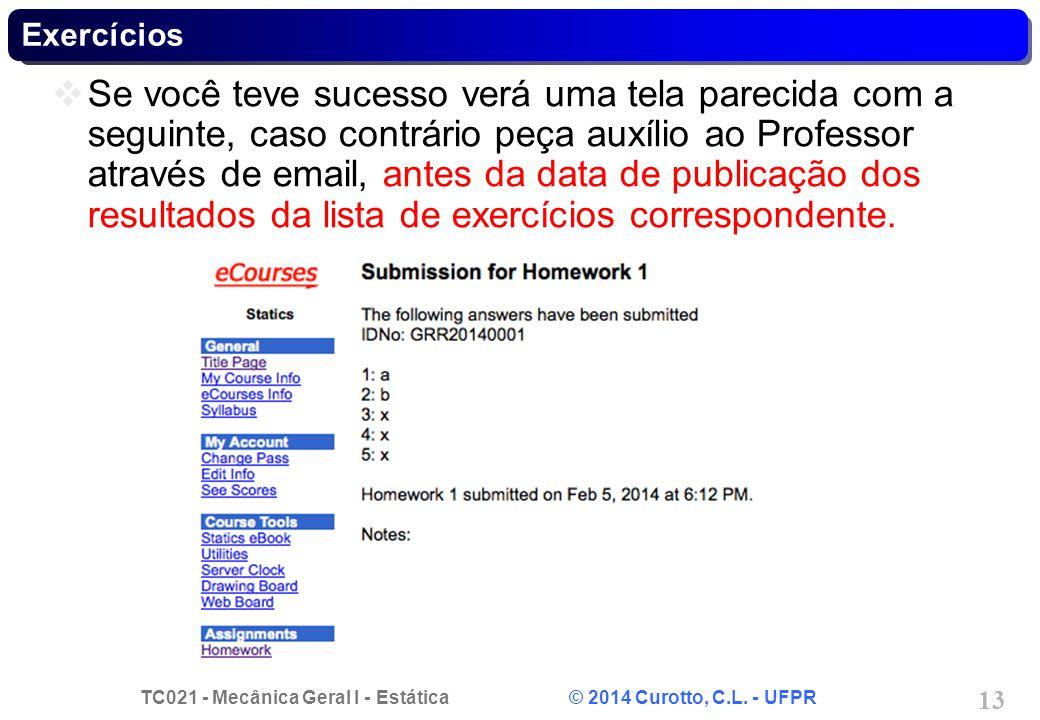 TC021 - Mecânica Geral I - Estática © 2014 Curotto, C.L. - UFPR 13 Exercícios Se você teve sucesso verá uma tela parecida com a seguinte, caso contrár