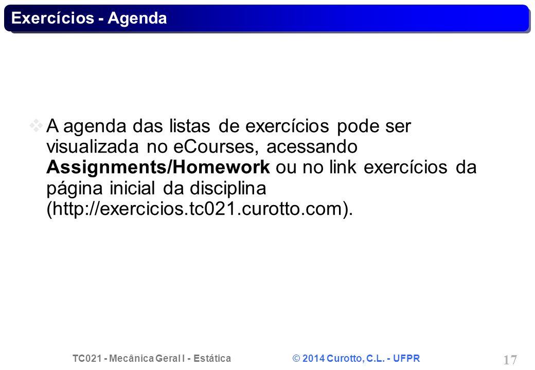 TC021 - Mecânica Geral I - Estática © 2014 Curotto, C.L. - UFPR 17 Exercícios - Agenda A agenda das listas de exercícios pode ser visualizada no eCour