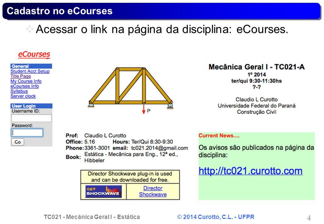 TC021 - Mecânica Geral I - Estática © 2014 Curotto, C.L. - UFPR 4 Cadastro no eCourses Acessar o link na página da disciplina: eCourses.