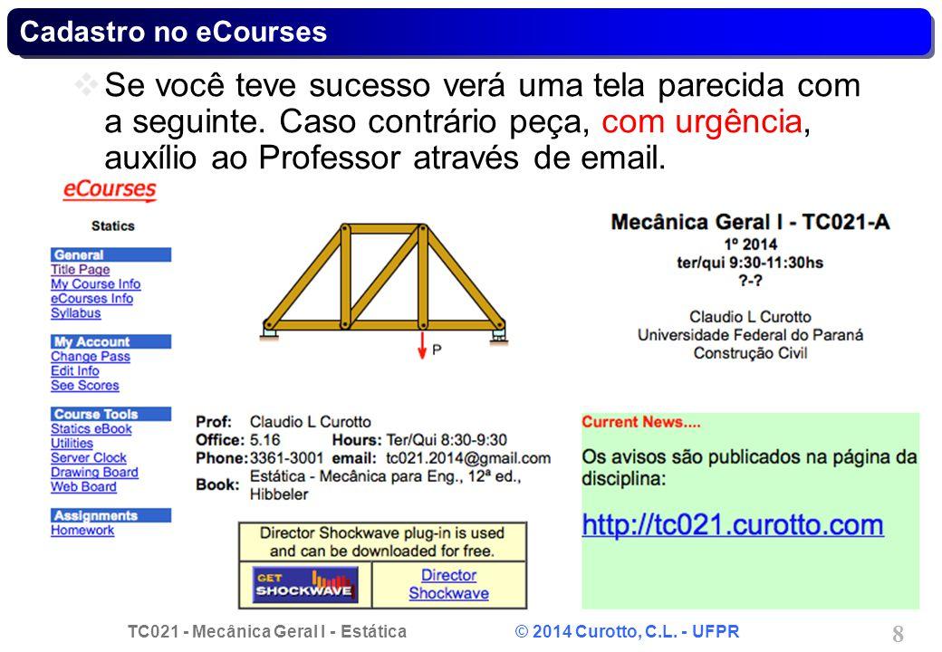 TC021 - Mecânica Geral I - Estática © 2014 Curotto, C.L. - UFPR 8 Cadastro no eCourses Se você teve sucesso verá uma tela parecida com a seguinte. Cas