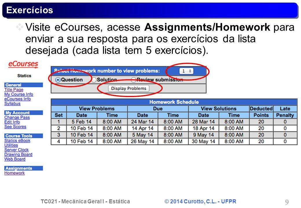 TC021 - Mecânica Geral I - Estática © 2014 Curotto, C.L. - UFPR 9 Exercícios Visite eCourses, acesse Assignments/Homework para enviar a sua resposta p