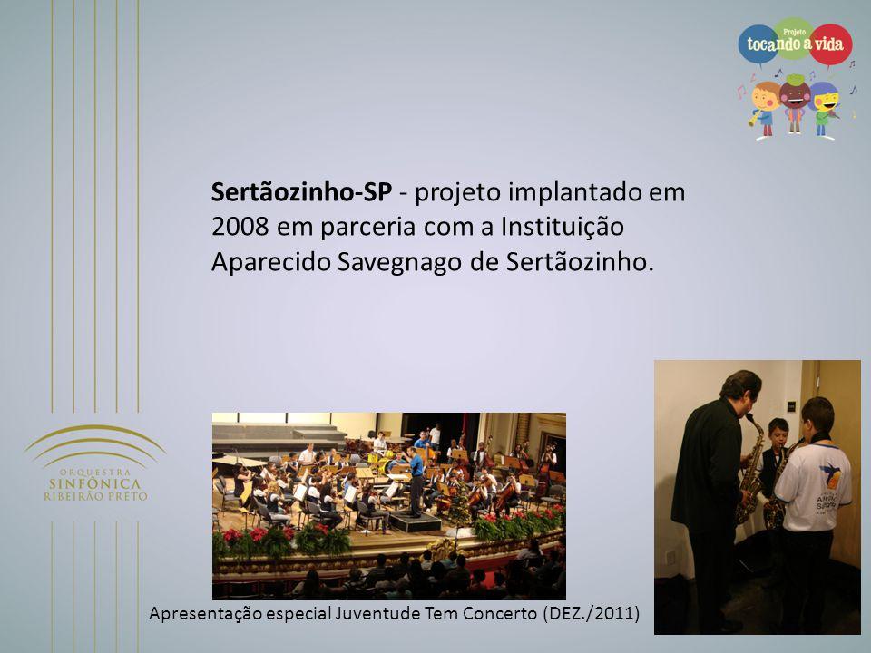 Sertãozinho-SP - projeto implantado em 2008 em parceria com a Instituição Aparecido Savegnago de Sertãozinho. Apresentação especial Juventude Tem Conc