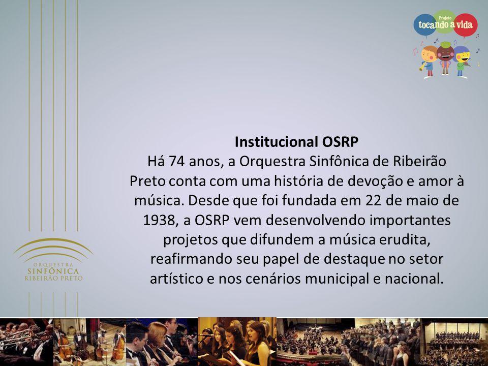 Institucional OSRP Há 74 anos, a Orquestra Sinfônica de Ribeirão Preto conta com uma história de devoção e amor à música. Desde que foi fundada em 22