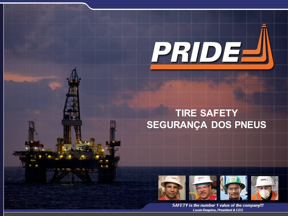 1 TIRE SAFETY SEGURANÇA DOS PNEUS SAFETY is the number 1 value of the company!!! Louis Raspino, President & CEO