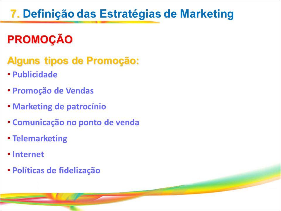 7. 7. Definição das Estratégias de Marketing PROMOÇÃO Alguns tipos de Promoção: Publicidade Promoção de Vendas Marketing de patrocínio Comunicação no