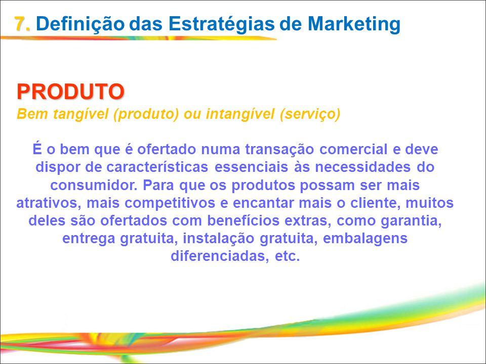 7. 7. Definição das Estratégias de Marketing PRODUTO Bem tangível (produto) ou intangível (serviço) É o bem que é ofertado numa transação comercial e