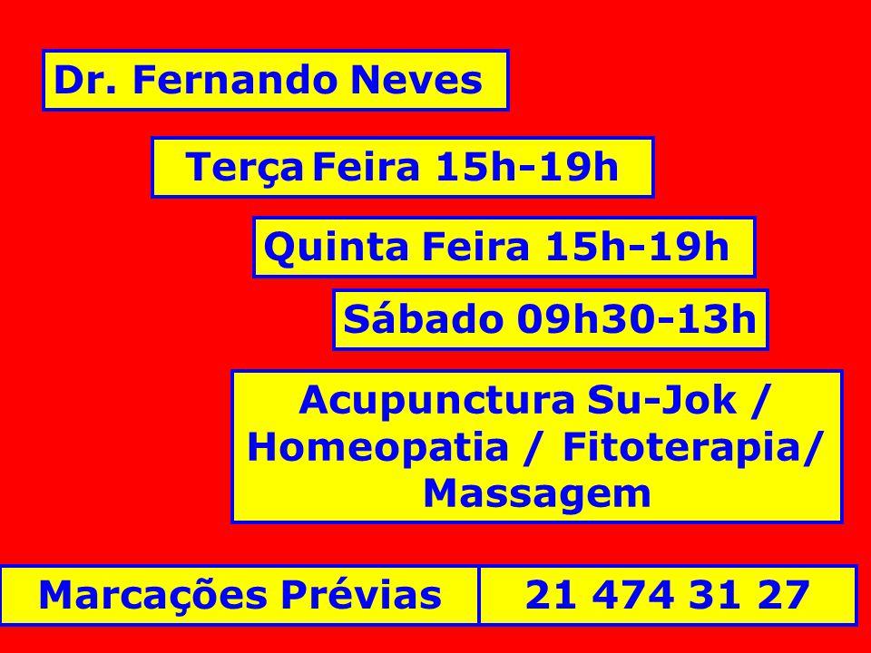 Dr. Fernando Neves Terça Feira 15h-19h Quinta Feira 15h-19h Sábado 09h30-13h Marcações Prévias21 474 31 27 Acupunctura Su-Jok / Homeopatia / Fitoterap